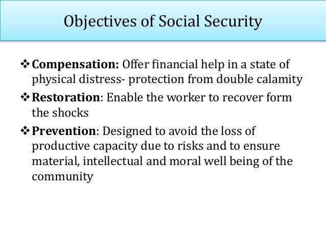 Types of Social Security Benefits 1. Social Insurance: • Schemes are finance mainly through contributions from employer, w...