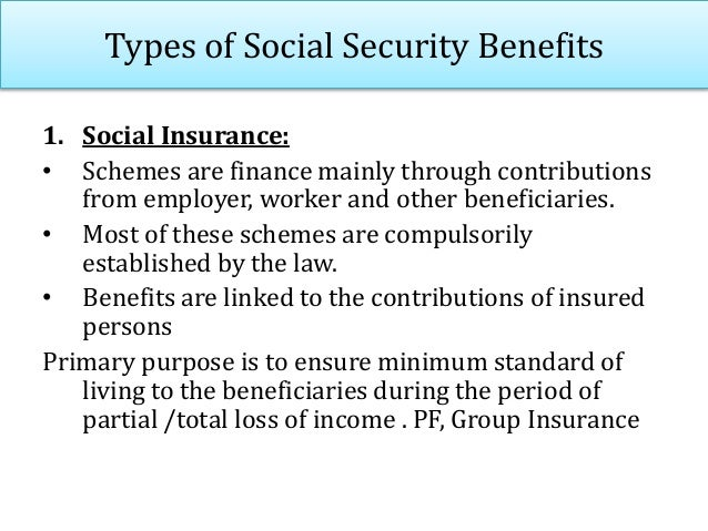 Types of Social Security Benefits 2. Social Assistance: • Benefits are offered to persons as small means by the government...