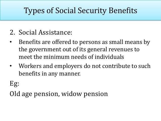 Social Security Schemes in India • Medical care • Sickness benefit in cash • Old age pension or retirement benefits • Inva...