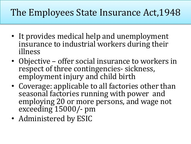 The Employees State Insurance Act,1948 • Contribution: ESI Contribution comprising of employers' share 4.75% plus employee...