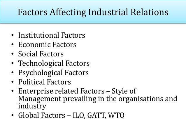 Factors Affecting Industrial Relations • Institutional Factors • Economic Factors • Social Factors • Technological Factors...