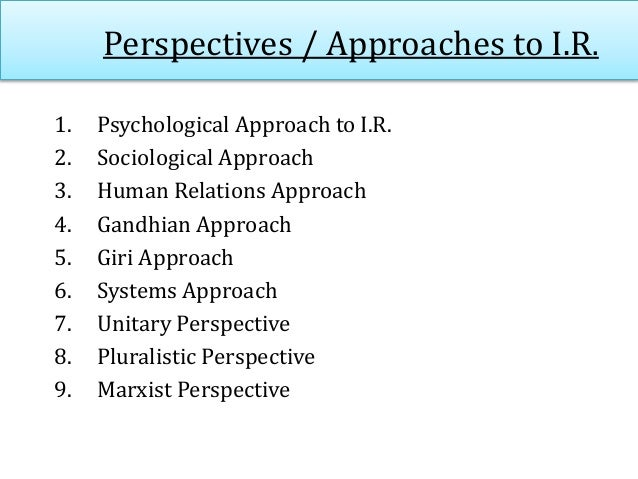 Perspectives / Approaches to I.R. 1. Psychological Approach to I.R. 2. Sociological Approach 3. Human Relations Approach 4...