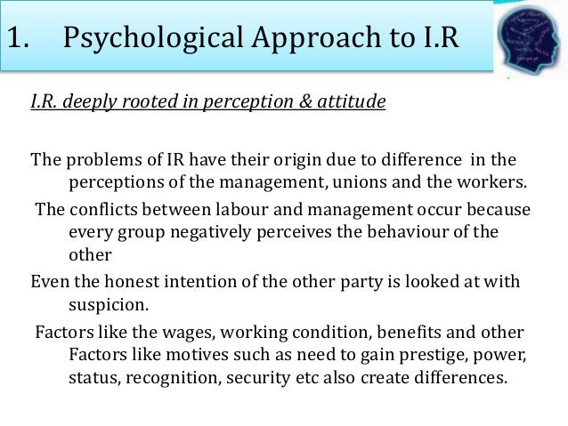 1. Psychological Approach to I.R I.R. deeply rooted in perception & attitude The problems of IR have their origin due to d...