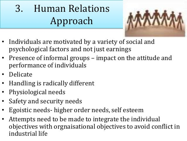 3. Human Relations Approach • Individuals are motivated by a variety of social and psychological factors and not just earn...