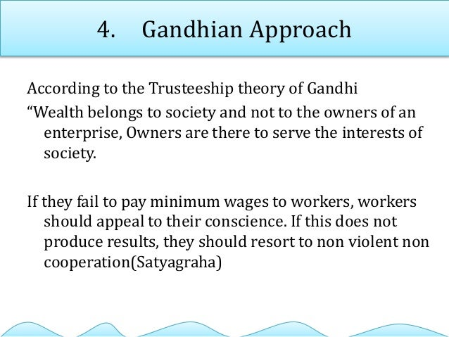 """4. Gandhian Approach According to the Trusteeship theory of Gandhi """"Wealth belongs to society and not to the owners of an ..."""