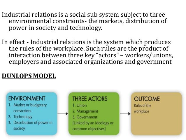 Industrial relations is a social sub system subject to three environmental constraints- the markets, distribution of power...