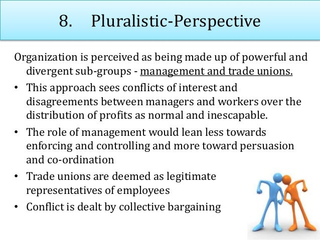 8. Pluralistic-Perspective Organization is perceived as being made up of powerful and divergent sub-groups - management an...