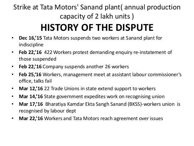 Strike at Tata Motors' Sanand plant( annual production capacity of 2 lakh units ) HISTORY OF THE DISPUTE • Dec 16,'15 Tata...