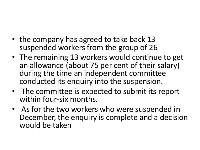 • the company has agreed to take back 13 suspended workers from the group of 26 • The remaining 13 workers would continue ...