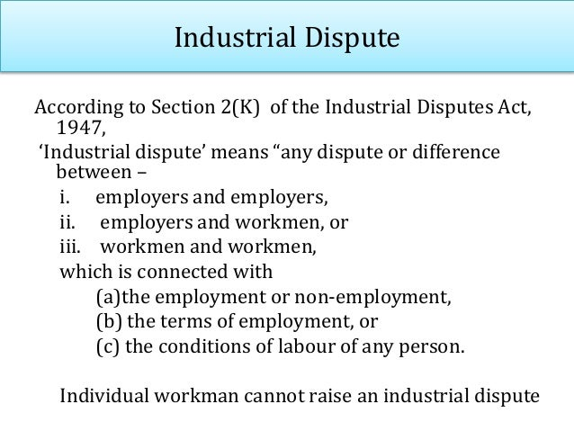 """Industrial Dispute According to Section 2(K) of the Industrial Disputes Act, 1947, 'Industrial dispute' means """"any dispute..."""