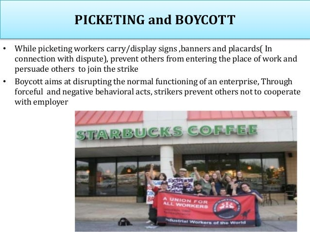 PICKETING and BOYCOTT • While picketing workers carry/display signs ,banners and placards( In connection with dispute), pr...