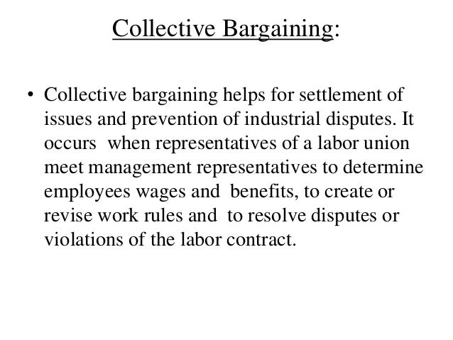 Collective Bargaining: • Collective bargaining helps for settlement of issues and prevention of industrial disputes. It oc...