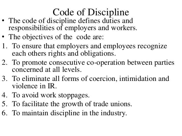 Code of Discipline • The code of discipline defines duties and responsibilities of employers and workers. • The objectives...