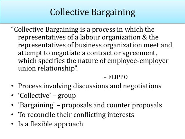 "Collective Bargaining ""Collective Bargaining is a process in which the representatives of a labour organization & the repr..."