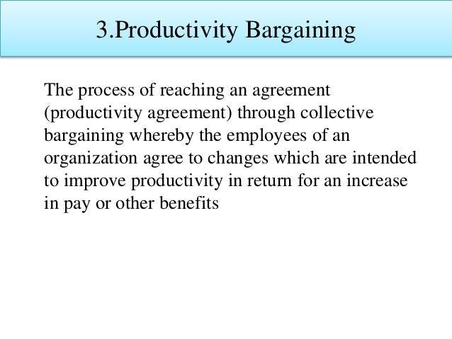 3.Productivity Bargaining The process of reaching an agreement (productivity agreement) through collective bargaining wher...