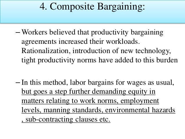 4. Composite Bargaining: – Workers believed that productivity bargaining agreements increased their workloads. Rationaliza...