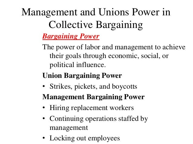 Management and Unions Power in Collective Bargaining Bargaining Power The power of labor and management to achieve their g...