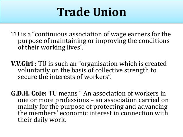 """Trade Union TU is a """"continuous association of wage earners for the purpose of maintaining or improving the conditions of ..."""