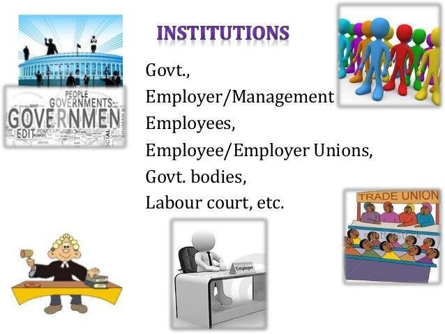 Govt., Employer/Management Employees, Employee/Employer Unions, Govt. bodies, Labour court, etc.