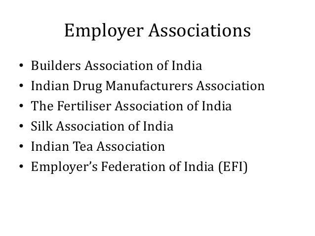 Employer Associations • Builders Association of India • Indian Drug Manufacturers Association • The Fertiliser Association...