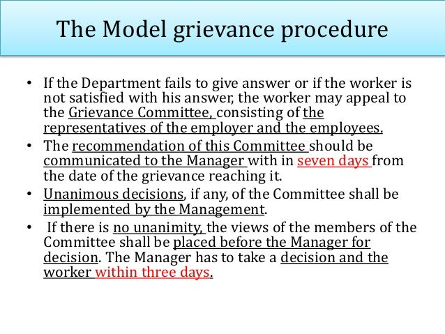 The Model grievance procedure • The worker can make an appeal against the manager's decision and such an appeal has to be ...