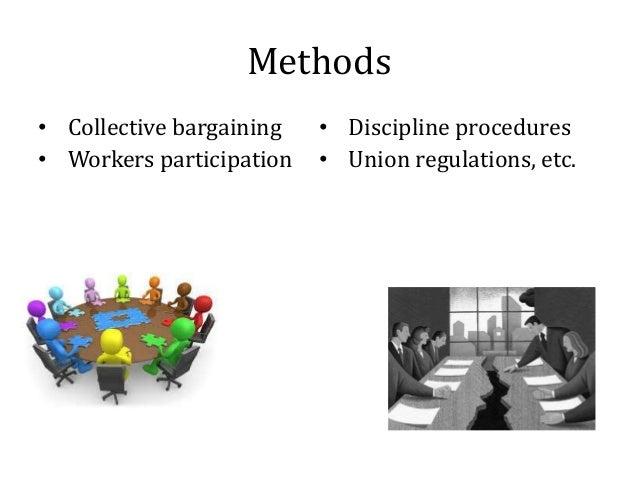 Methods • Collective bargaining • Workers participation • Discipline procedures • Union regulations, etc.
