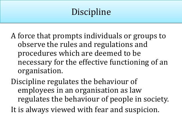 According to webster's dictionary, Discipline means: • A training that corrects, moulds, strengthens or prospects. • A con...