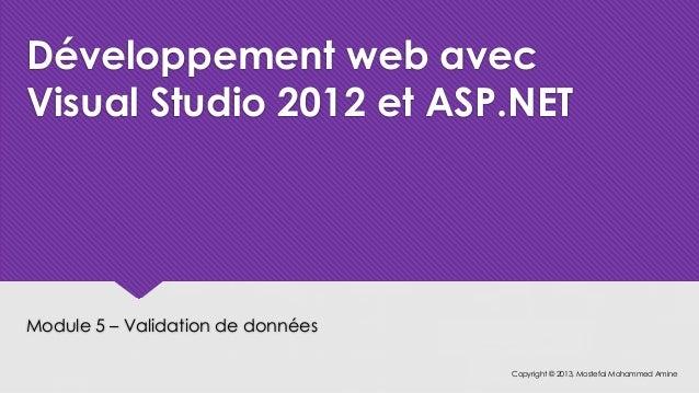 Développement web avecVisual Studio 2012 et ASP.NETModule 5 – Validation de données                                   Copy...