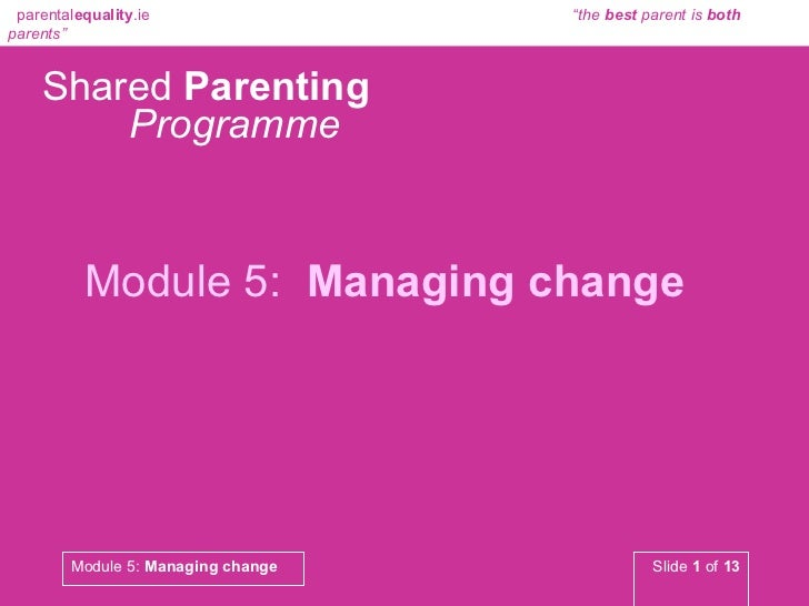 Shared  Parenting   Programme Module 5:   Managing change
