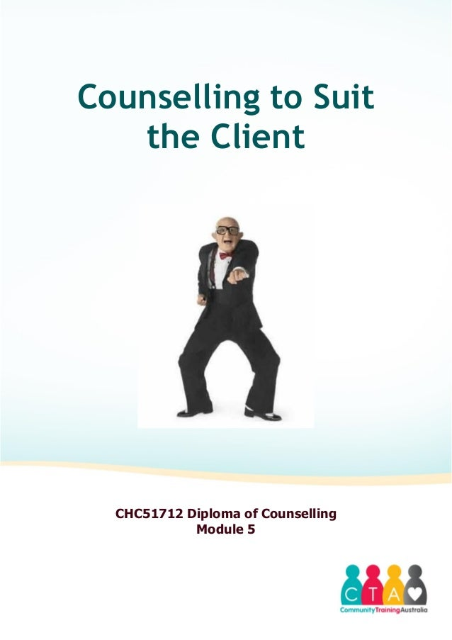 Counselling to Suitthe ClientCHC51712 Diploma of CounsellingModule 5