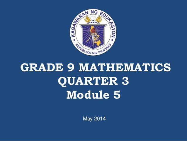 GRADE 9 MATHEMATICS QUARTER 3 Module 5 May 2014