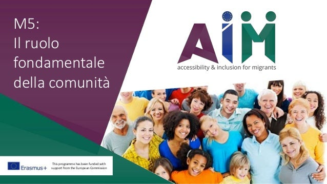 This programme has been funded with support from the European Commission M5: Il ruolo fondamentale della comunità