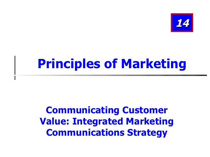 Communicating Customer Value: Integrated Marketing Communications Strategy Principles of Marketing 14