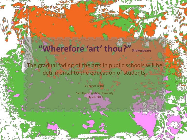 """""""Wherefore 'art' thou?""""-Shakespeare<br />The gradual fading of the arts in public schools will be detrimental to the educa..."""