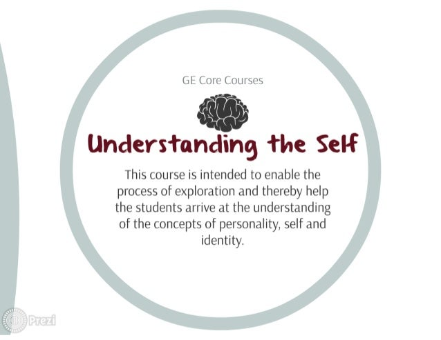 GE Core Courses  <i! '§I'i> Understanding the Self  This course is intended to enable the process of exploration and there...