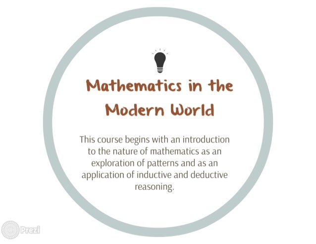 Mathematics in the Modern world  This course begins with an introduction to the nature of mathematics as an exploration of...