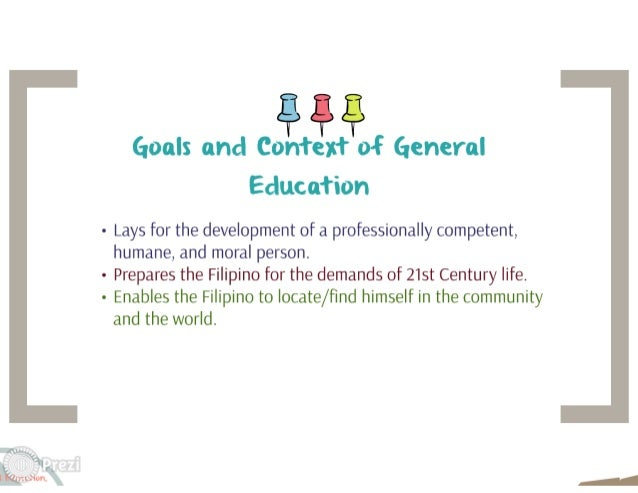 HI  Goals and Context of General Education  - Lays for the development of a professionally competent,   humane,  and moral...