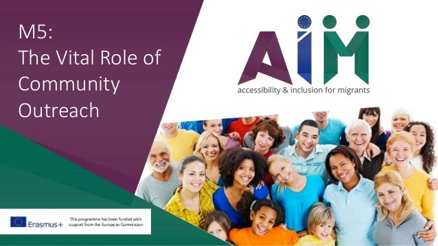 This programme has been funded with support from the European Commission M5: The Vital Role of Community Outreach