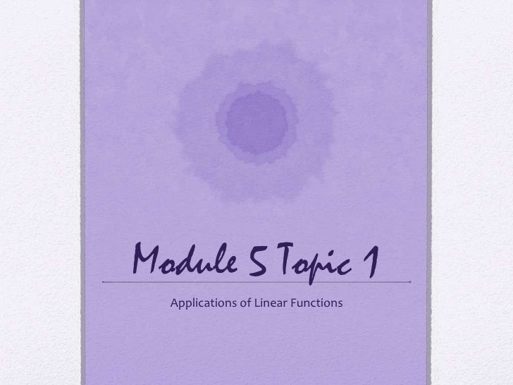Module 5 Topic 1<br />Applications of Linear Functions<br />