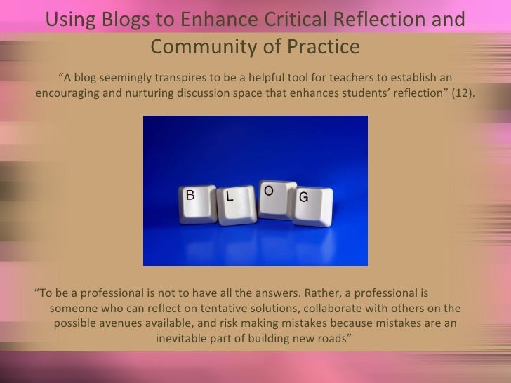 """Using Blogs to Enhance Critical Reflection and Community of Practice """" A blog seemingly transpires to be a helpful tool fo..."""