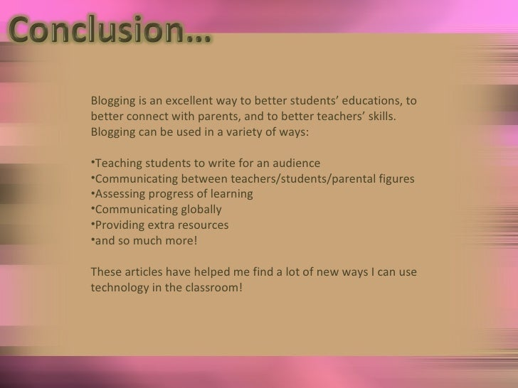 <ul><li>Blogging is an excellent way to better students' educations, to better connect with parents, and to better teacher...