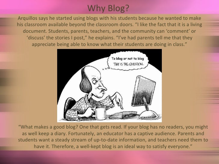 Why Blog?  Arquillos says he started using blogs with his students because he wanted to make his classroom available beyon...