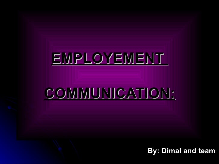 EMPLOYEMENT  COMMUNICATION: By: Dimal and team