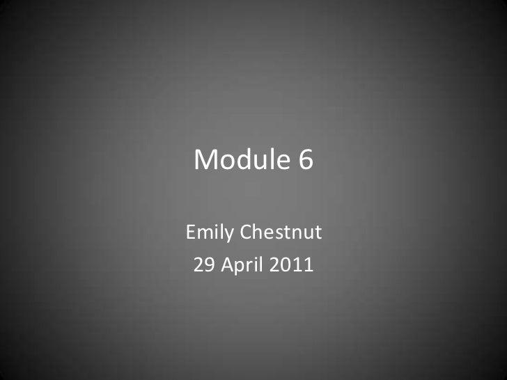 Module 6<br />Emily Chestnut<br />29 April 2011<br />