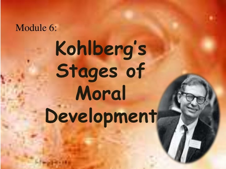 Module 6:       Kohlberg's       Stages of         Moral      Development