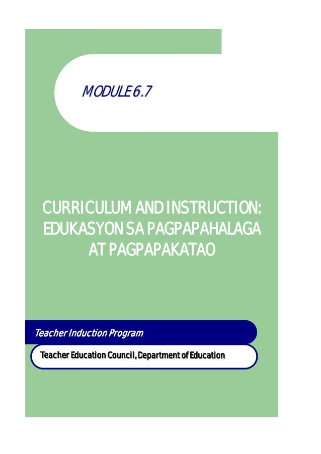 MMOODDUULLEE 66..77 CURRICULUM AND INSTRUCTION: EDUKASYON SA PAGPAPAHALAGA AT PAGPAPAKATAO Teacher Induction Program TTTee...