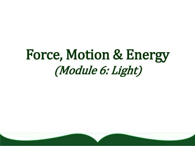 Force, Motion & Energy (Module 6: Light)