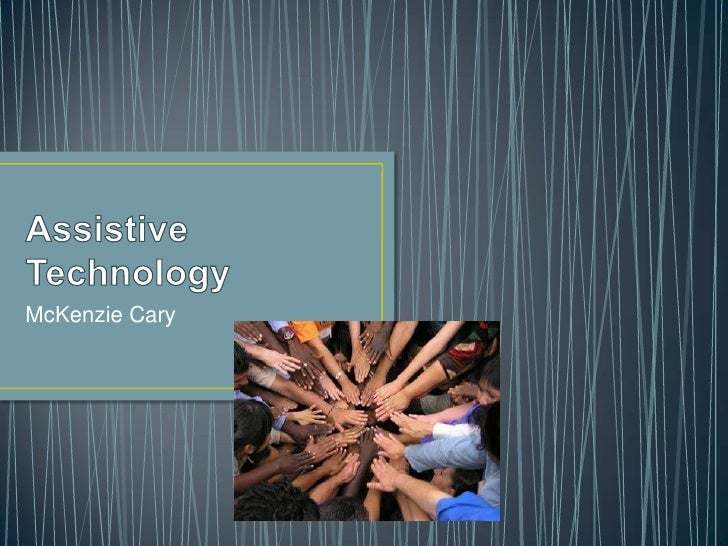 Assistive Technology<br />McKenzie Cary<br />