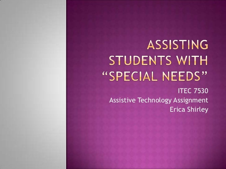 ITEC 7530Assistive Technology Assignment                   Erica Shirley