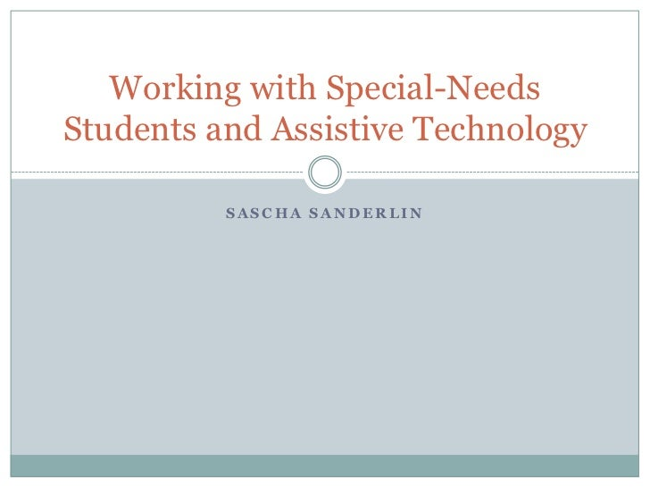 Working with Special-NeedsStudents and Assistive Technology          SASCHA SANDERLIN
